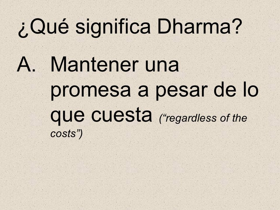 ¿Qué significa Dharma Mantener una promesa a pesar de lo que cuesta ( regardless of the costs )