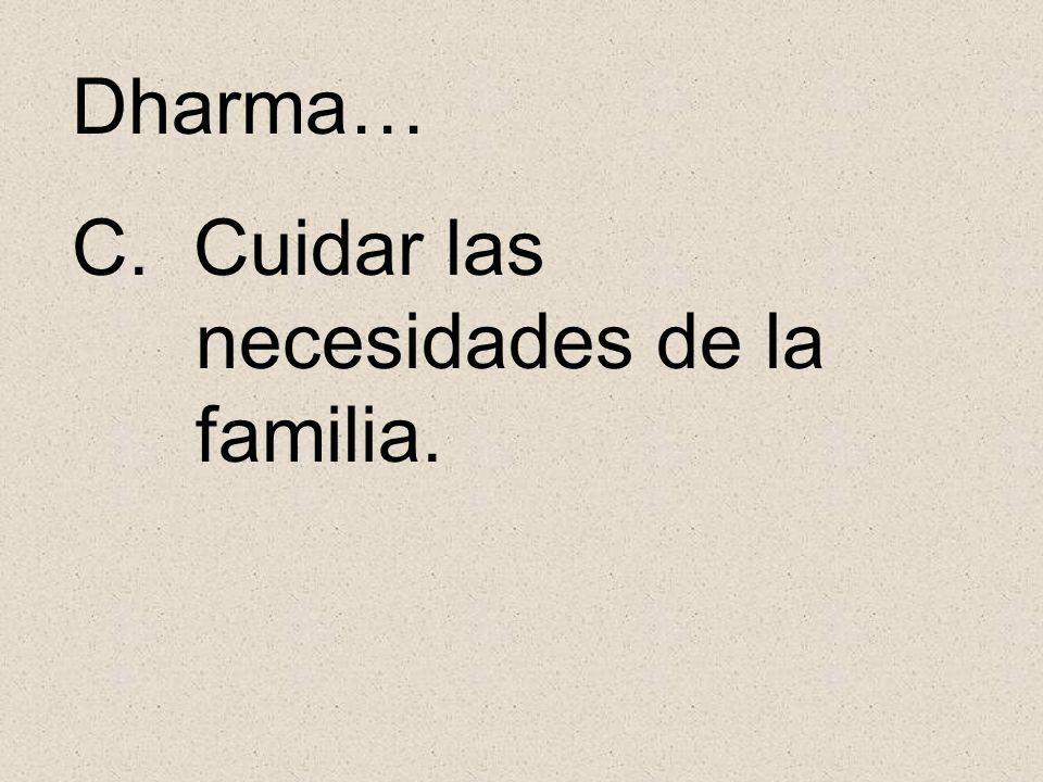 Dharma… C. Cuidar las necesidades de la familia.