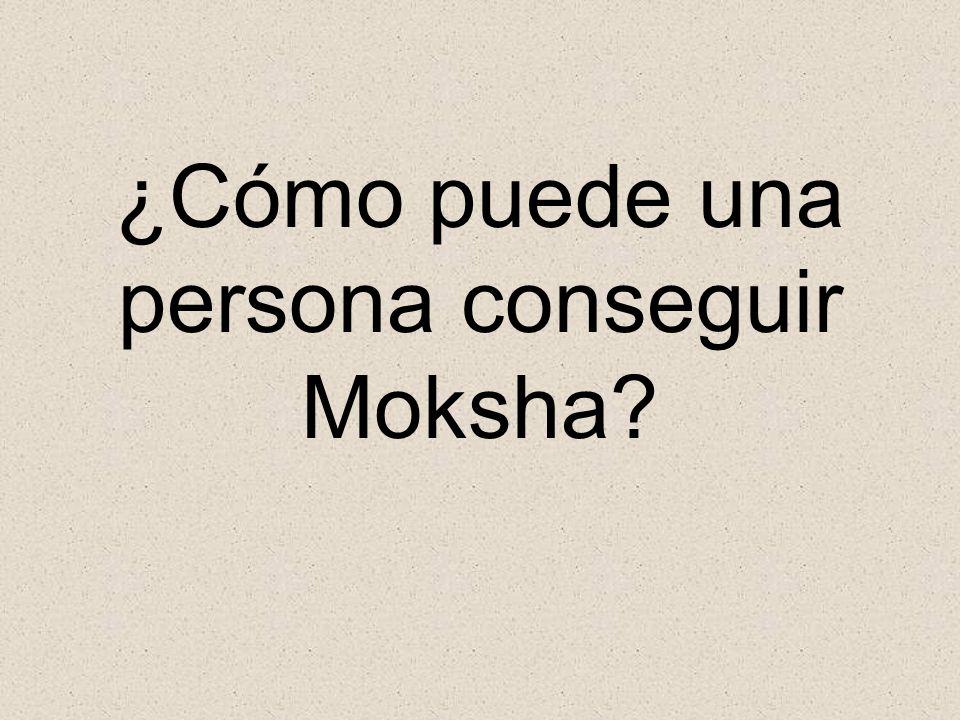 ¿Cómo puede una persona conseguir Moksha