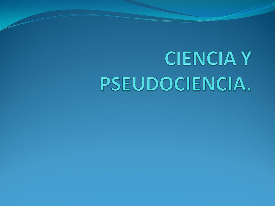 CIENCIA Y PSEUDOCIENCIA.