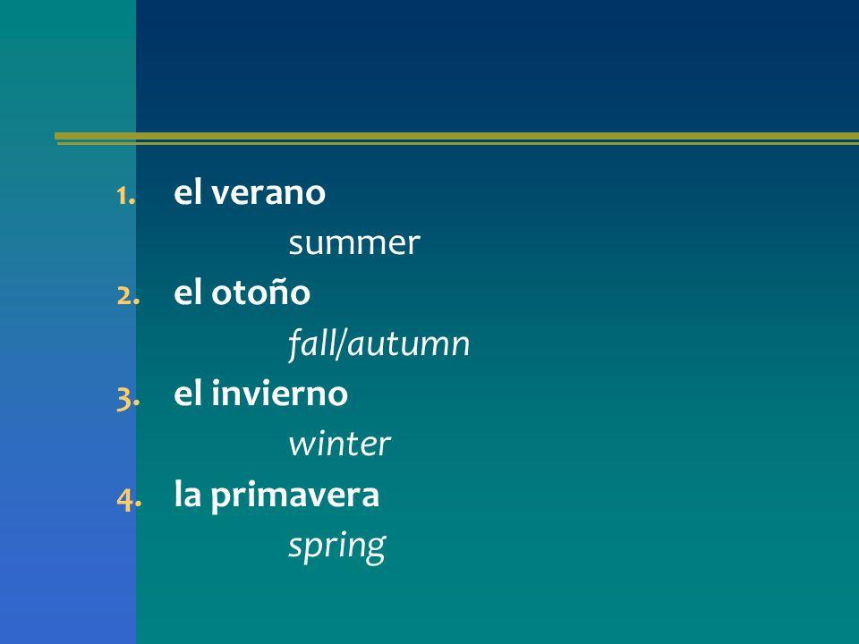 el verano summer el otoño fall/autumn el invierno winter la primavera spring