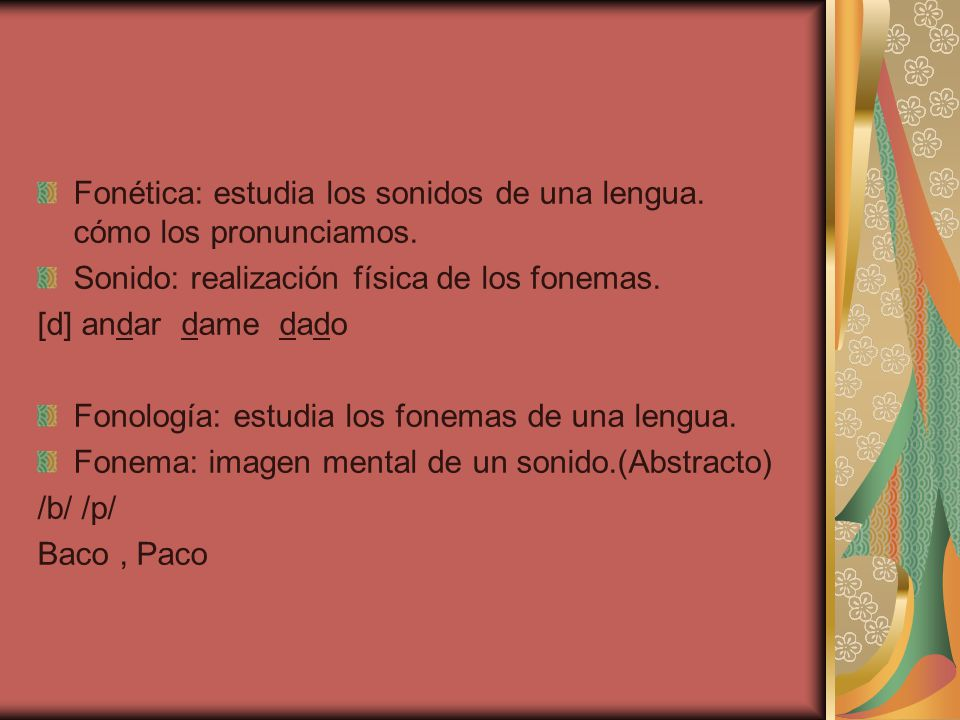 Fonética: estudia los sonidos de una lengua. cómo los pronunciamos.
