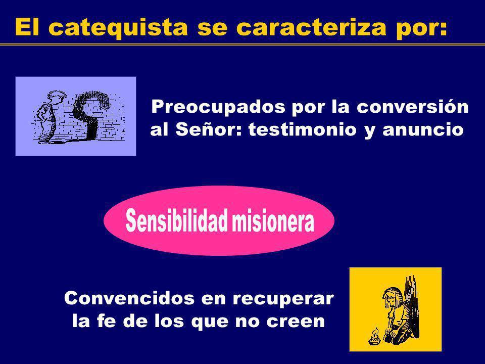 El catequista se caracteriza por: