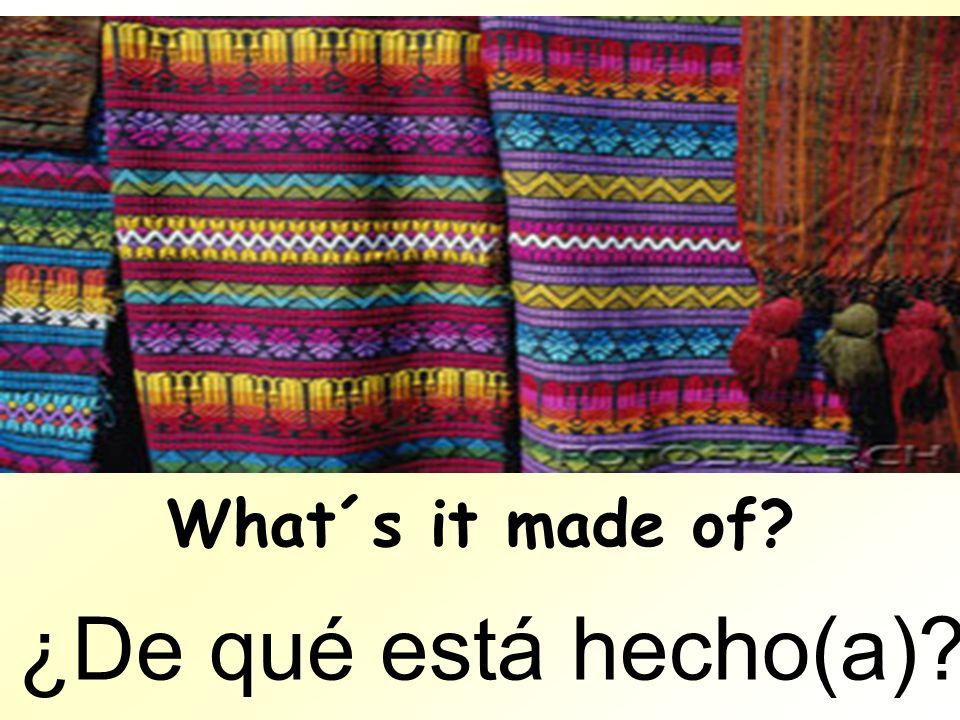 What´s it made of ¿De qué está hecho(a)