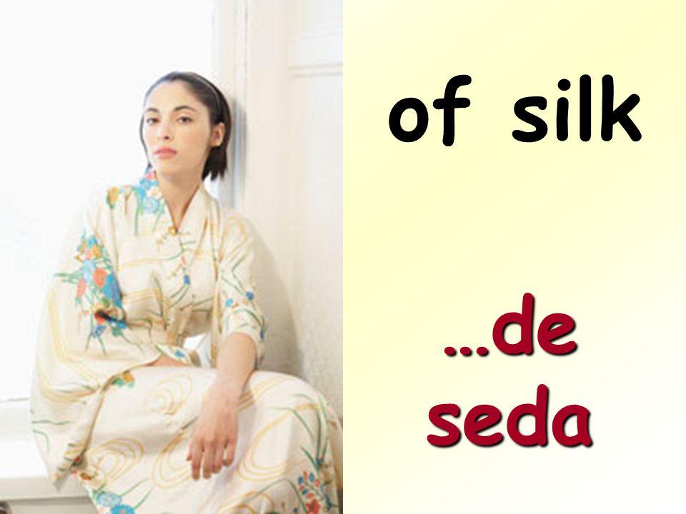 of silk …de seda