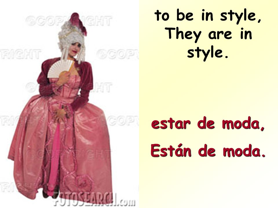 to be in style, They are in style. estar de moda, Están de moda.