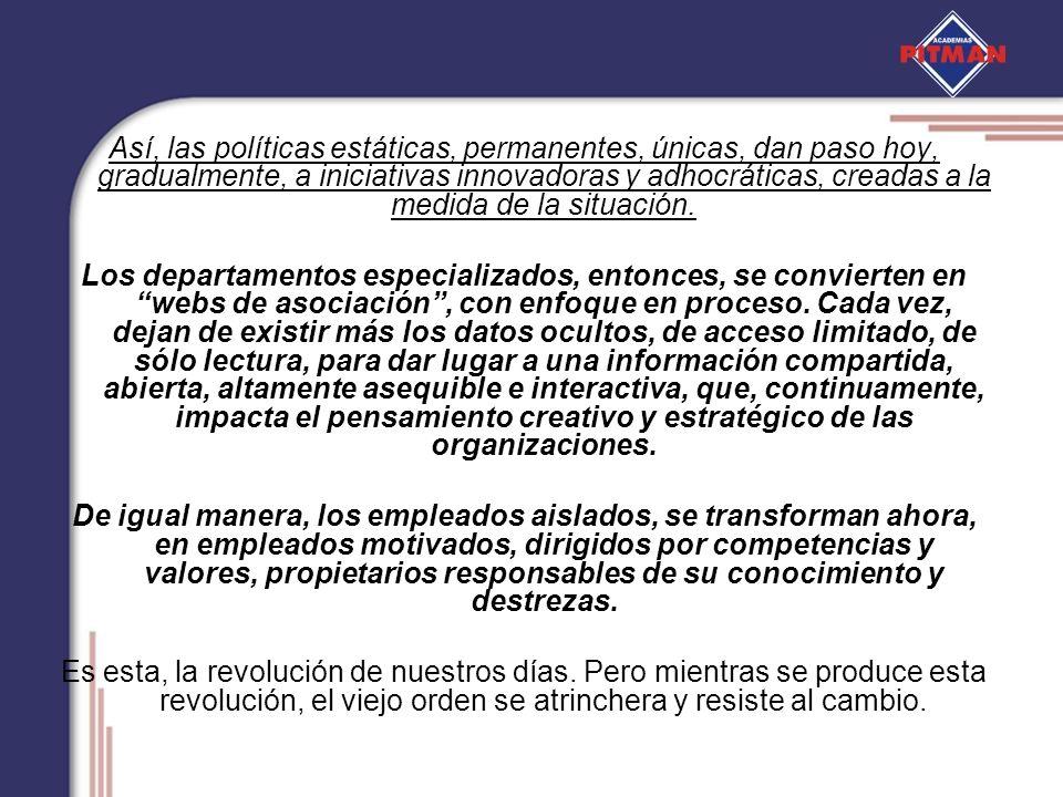 Así, las políticas estáticas, permanentes, únicas, dan paso hoy, gradualmente, a iniciativas innovadoras y adhocráticas, creadas a la medida de la situación.