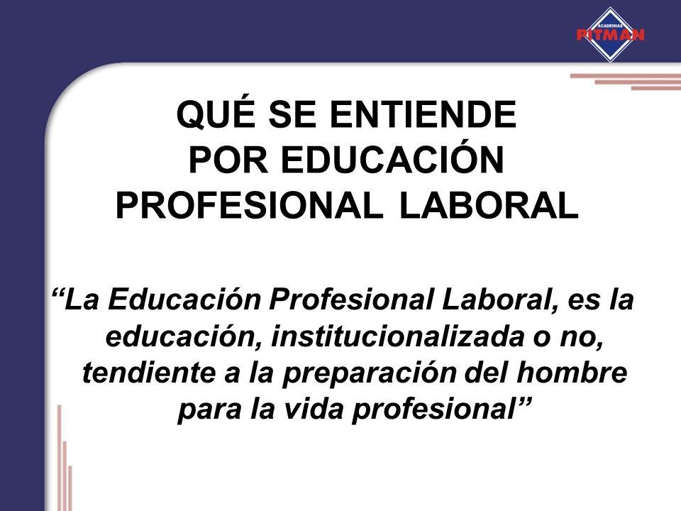 QUÉ SE ENTIENDE POR EDUCACIÓN PROFESIONAL LABORAL