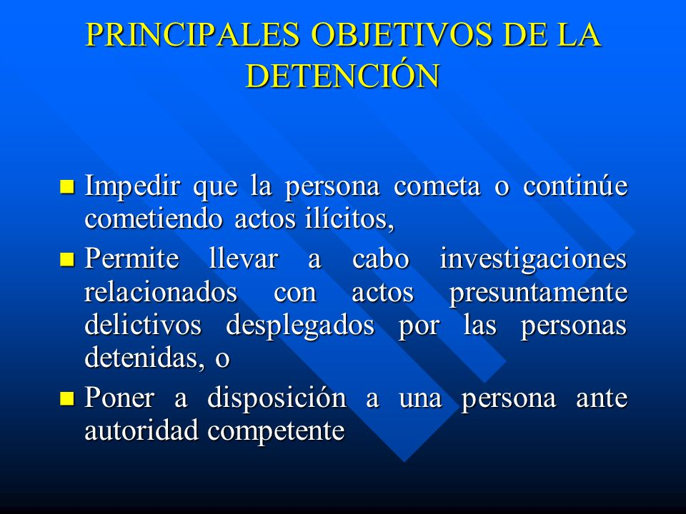 PRINCIPALES OBJETIVOS DE LA DETENCIÓN