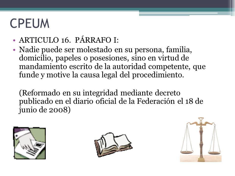 CPEUM ARTICULO 16. PÁRRAFO I: