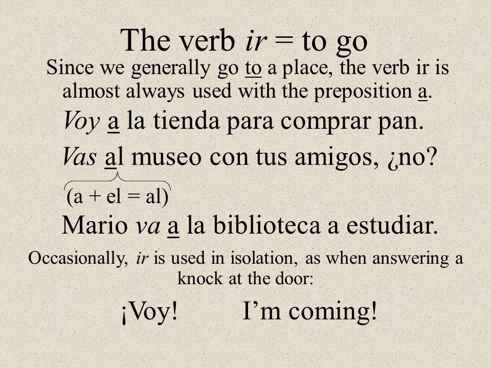The verb ir = to go Voy a la tienda para comprar pan.