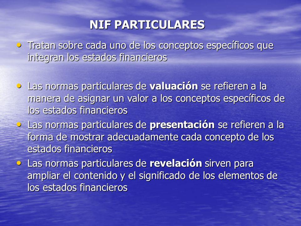NIF PARTICULARES Tratan sobre cada uno de los conceptos específicos que integran los estados financieros.