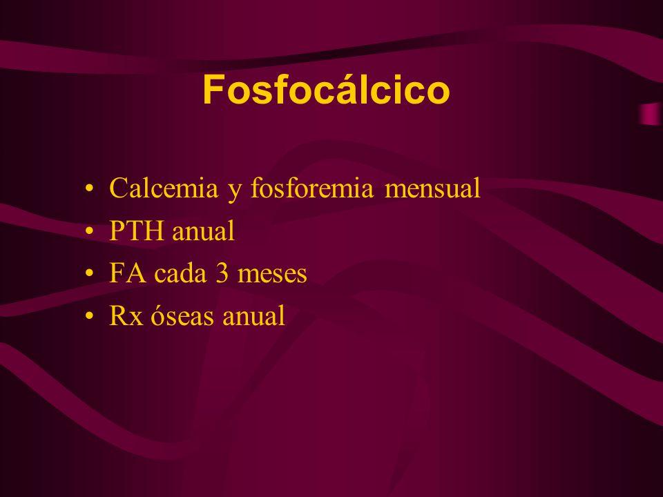 Fosfocálcico Calcemia y fosforemia mensual PTH anual FA cada 3 meses