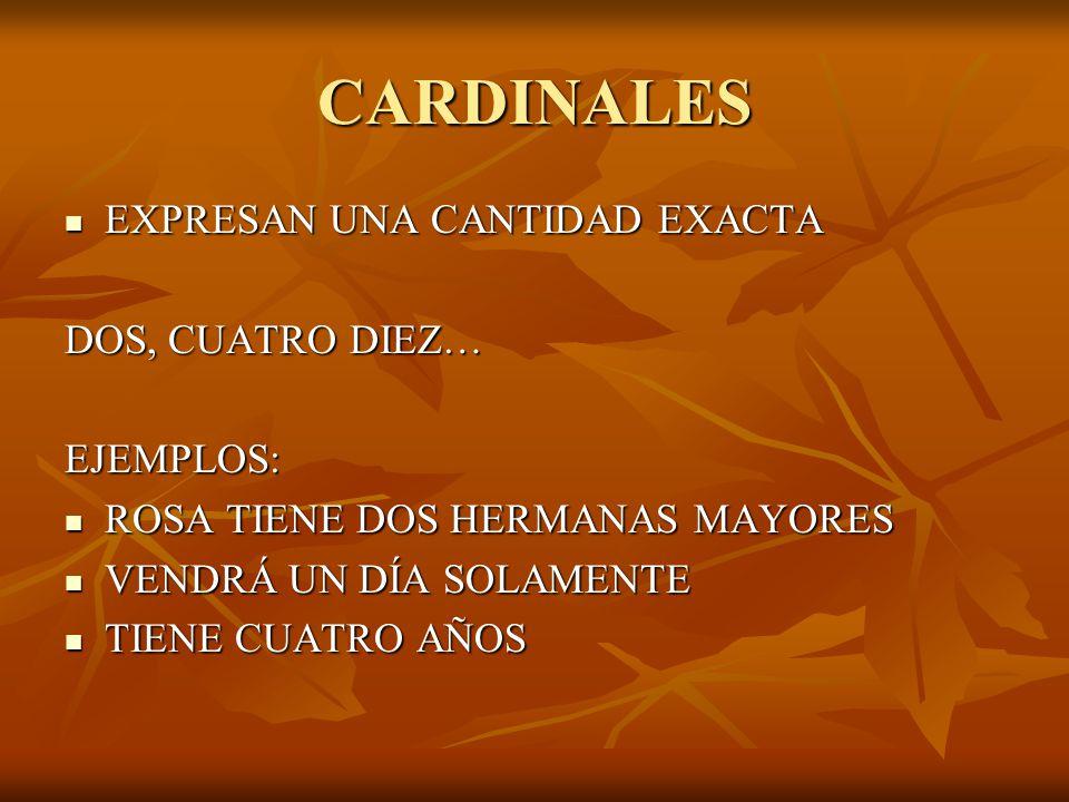 CARDINALES EXPRESAN UNA CANTIDAD EXACTA DOS, CUATRO DIEZ… EJEMPLOS: