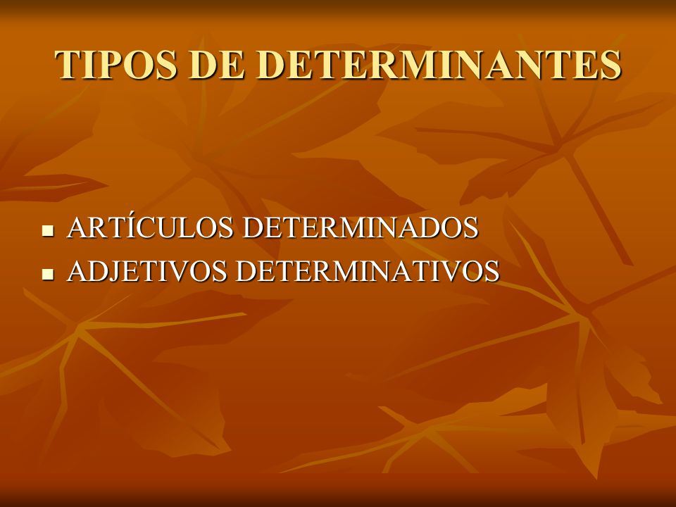 TIPOS DE DETERMINANTES