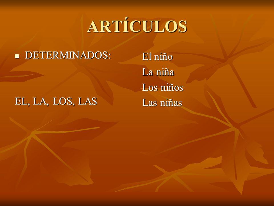 ARTÍCULOS DETERMINADOS: El niño La niña Los niños EL, LA, LOS, LAS