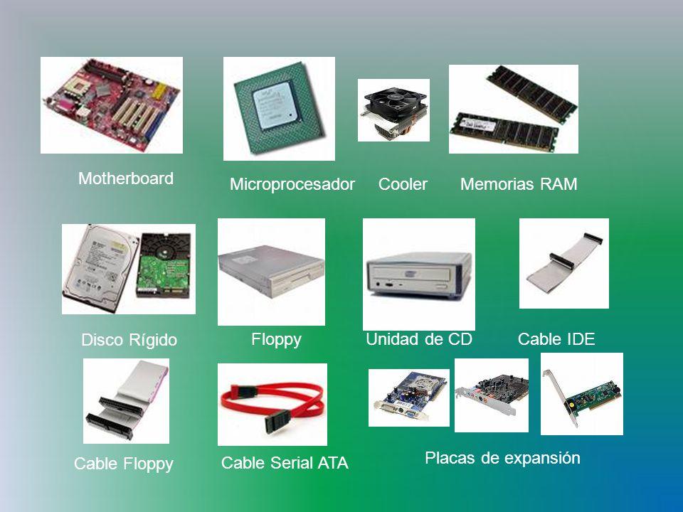 Motherboard Microprocesador. Cooler. Memorias RAM. Disco Rígido. Floppy. Unidad de CD. Cable IDE.