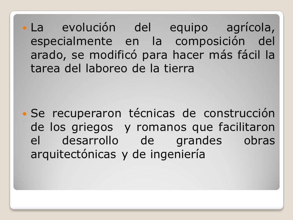 La evolución del equipo agrícola, especialmente en la composición del arado, se modificó para hacer más fácil la tarea del laboreo de la tierra