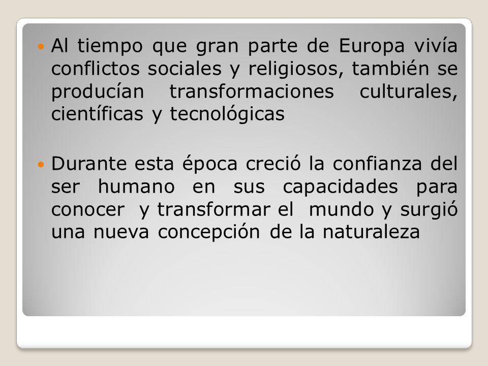 Al tiempo que gran parte de Europa vivía conflictos sociales y religiosos, también se producían transformaciones culturales, científicas y tecnológicas