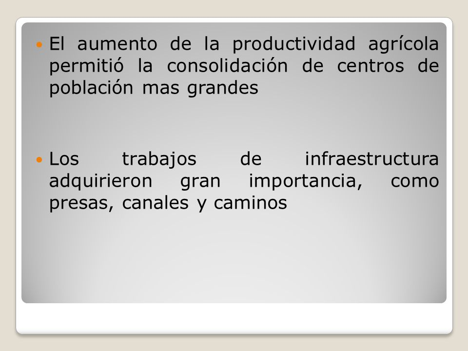 El aumento de la productividad agrícola permitió la consolidación de centros de población mas grandes