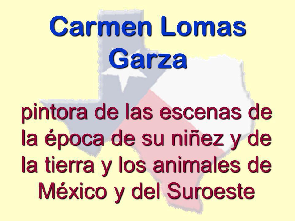 Carmen Lomas Garza pintora de las escenas de la época de su niñez y de la tierra y los animales de México y del Suroeste.