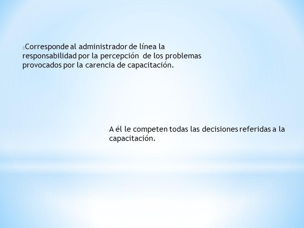 Corresponde al administrador de línea la responsabilidad por la percepción de los problemas provocados por la carencia de capacitación.