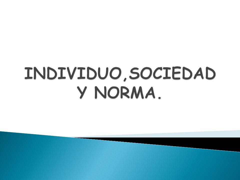 INDIVIDUO,SOCIEDAD Y NORMA.
