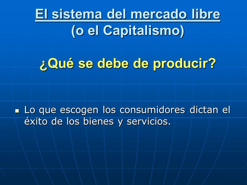 El sistema del mercado libre (o el Capitalismo) ¿Qué se debe de producir