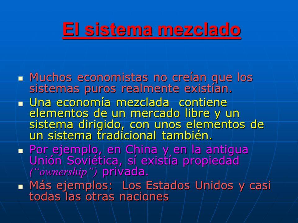 El sistema mezclado Muchos economistas no creían que los sistemas puros realmente existían.