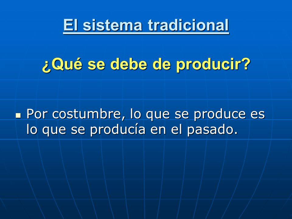 El sistema tradicional ¿Qué se debe de producir