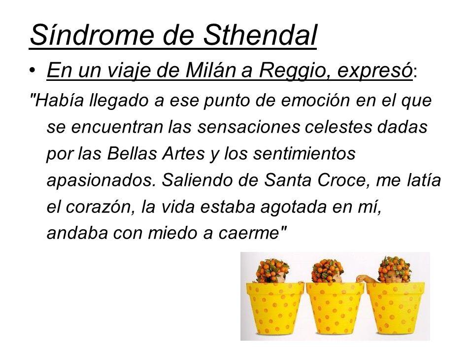 Síndrome de Sthendal En un viaje de Milán a Reggio, expresó: