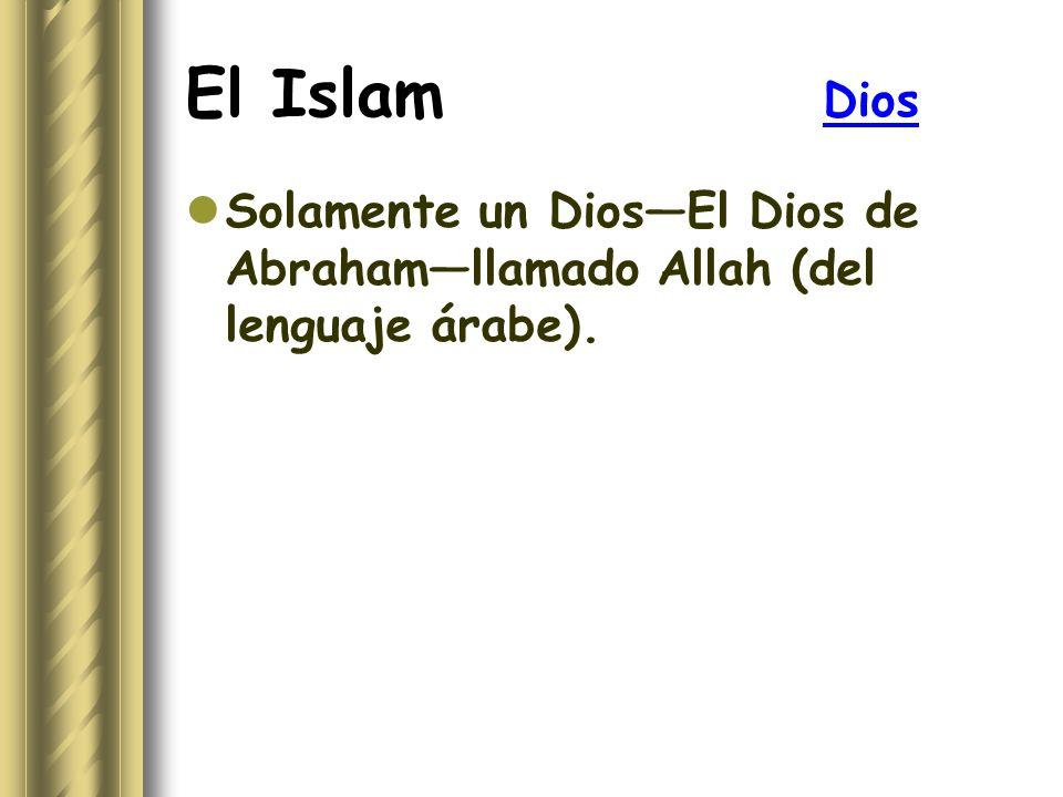 El Islam Dios Solamente un Dios—El Dios de Abraham—llamado Allah (del lenguaje árabe).