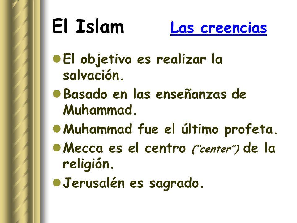 El Islam Las creencias El objetivo es realizar la salvación.
