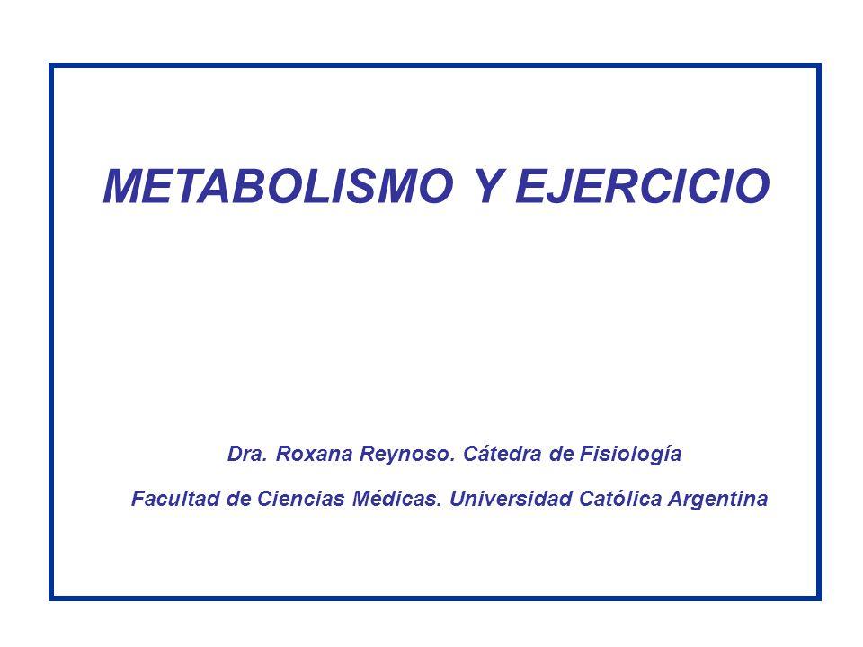METABOLISMO Y EJERCICIO Dra. Roxana Reynoso. Cátedra de Fisiología