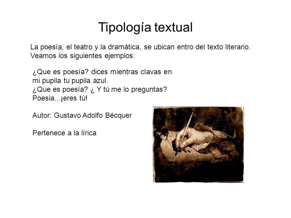 Tipología textual La poesía, el teatro y la dramática, se ubican entro del texto literario. Veamos los siguientes ejemplos: