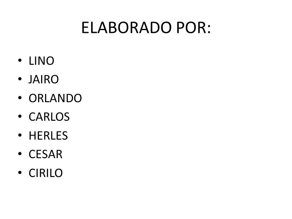 ELABORADO POR: LINO JAIRO ORLANDO CARLOS HERLES CESAR CIRILO
