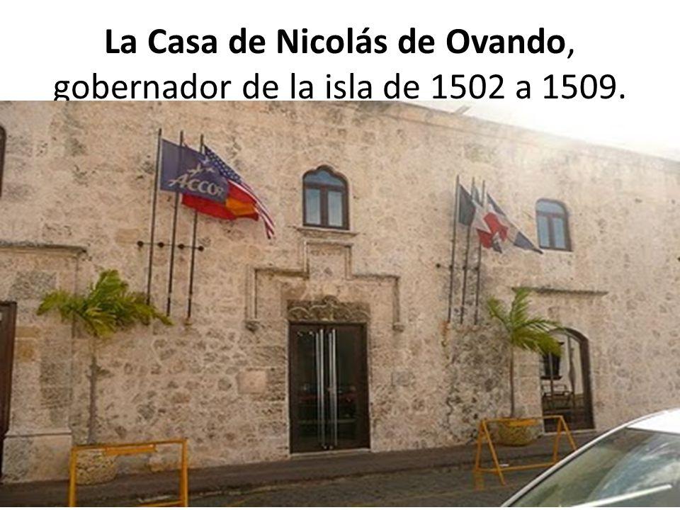 La Casa de Nicolás de Ovando, gobernador de la isla de 1502 a 1509.