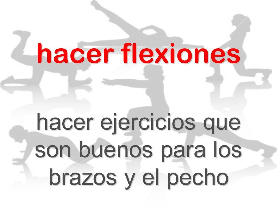 hacer ejercicios que son buenos para los brazos y el pecho