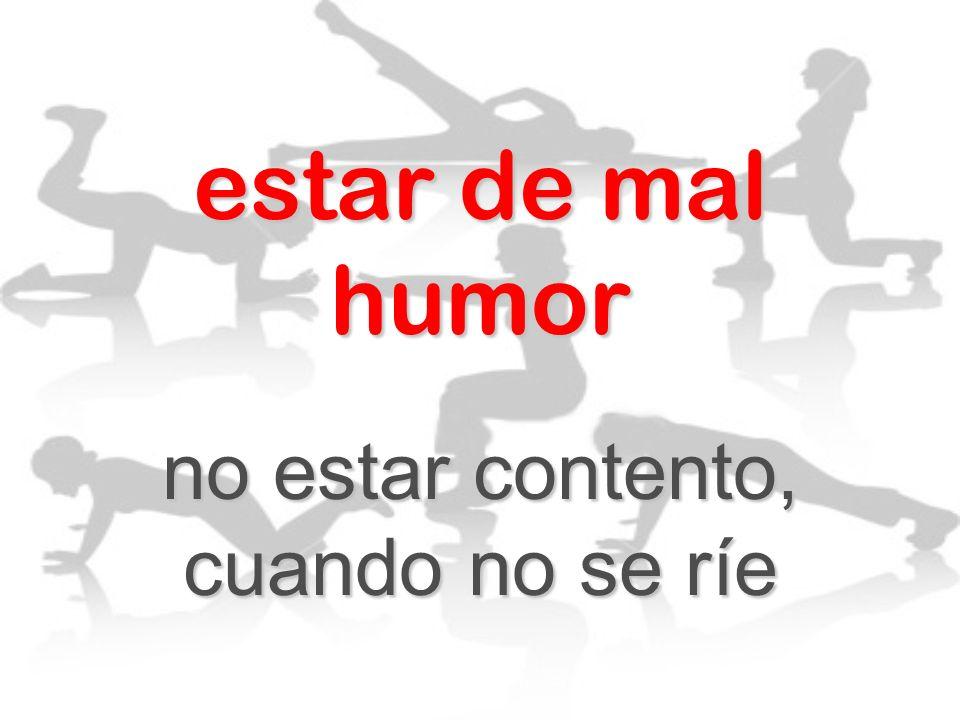 no estar contento, cuando no se ríe