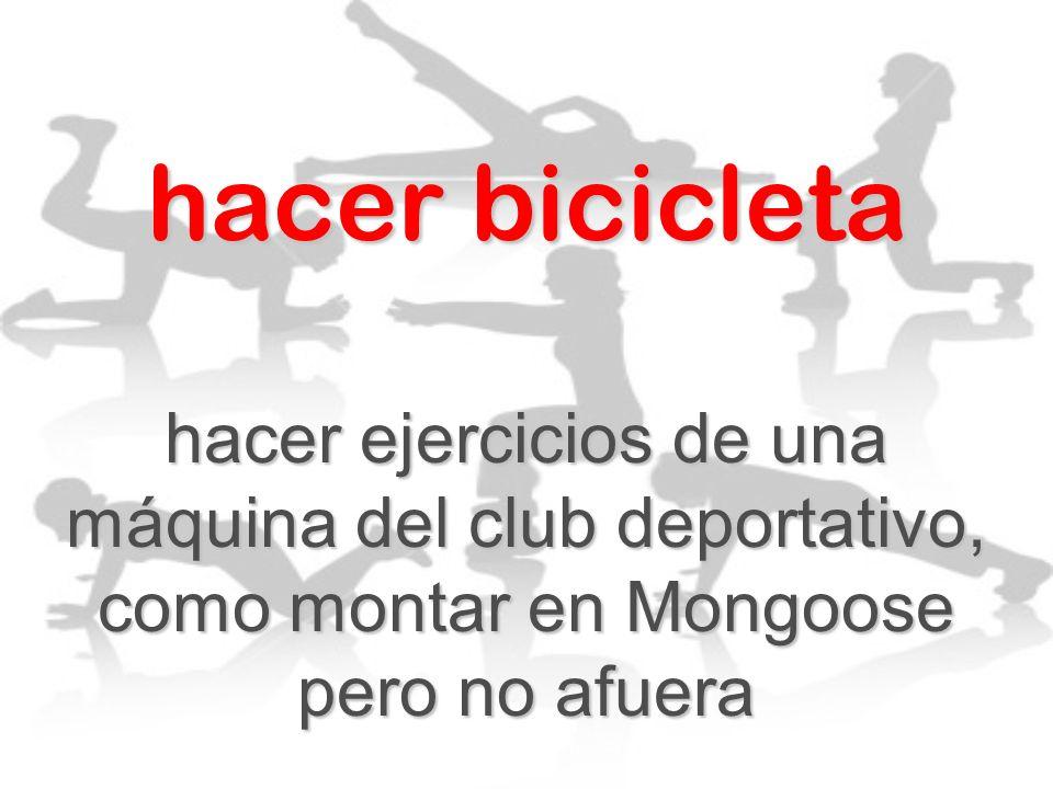 hacer bicicletahacer ejercicios de una máquina del club deportativo, como montar en Mongoose pero no afuera.