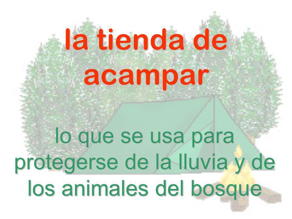 la tienda de acampar lo que se usa para protegerse de la lluvia y de los animales del bosque