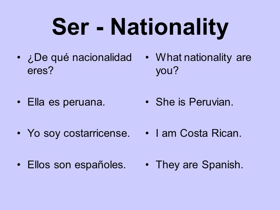 Ser - Nationality ¿De qué nacionalidad eres Ella es peruana.