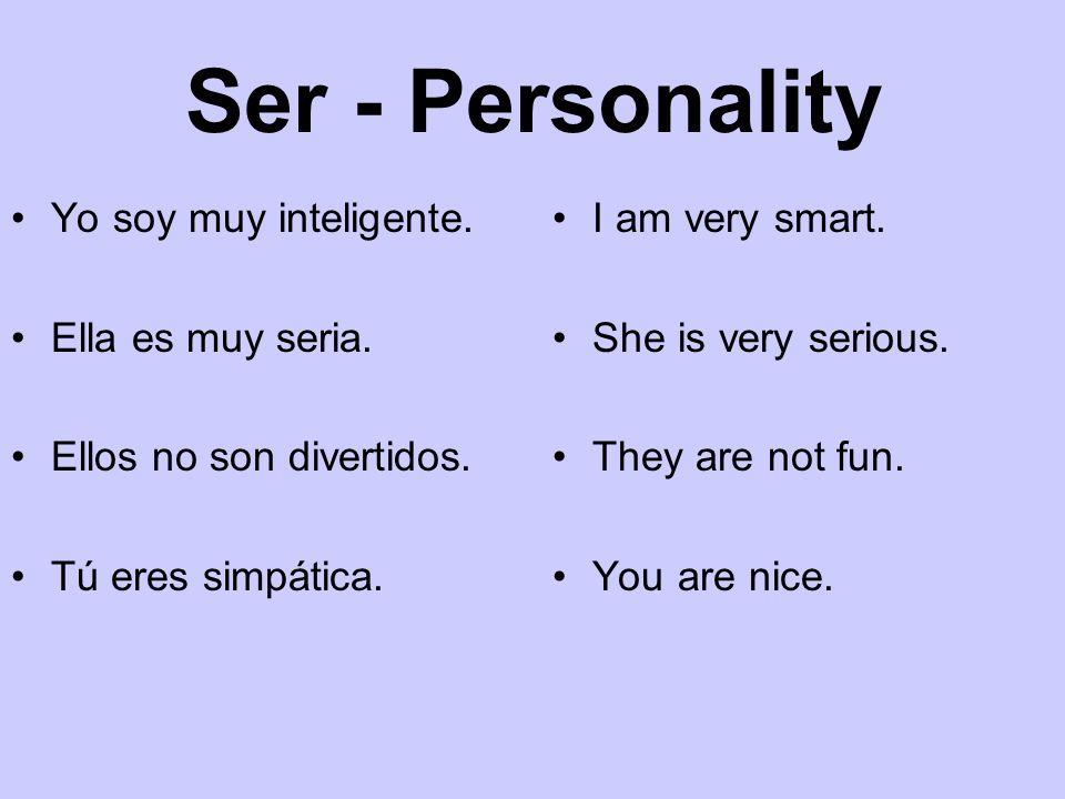 Ser - Personality Yo soy muy inteligente. Ella es muy seria.