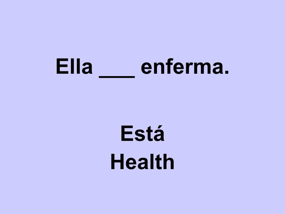 Ella ___ enferma. Está Health