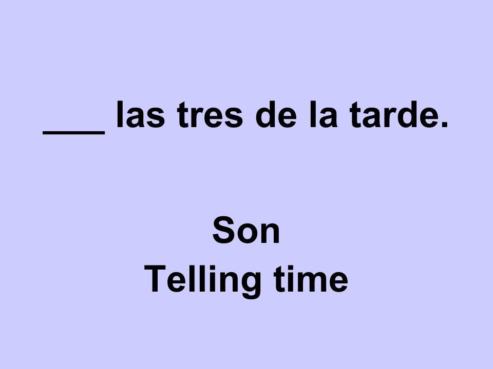 ___ las tres de la tarde. Son Telling time