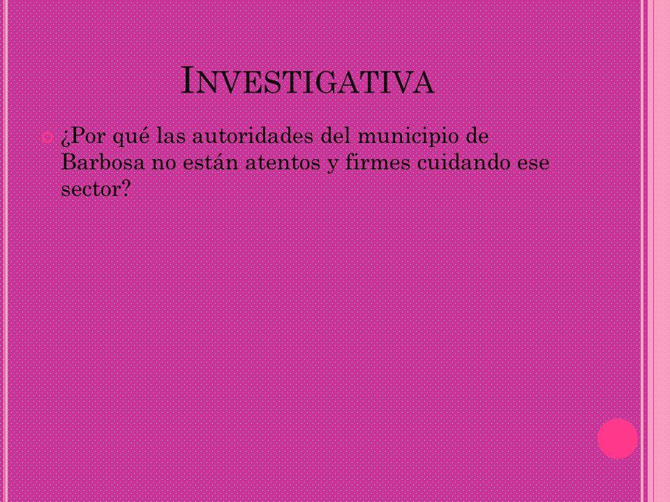 Investigativa ¿Por qué las autoridades del municipio de Barbosa no están atentos y firmes cuidando ese sector
