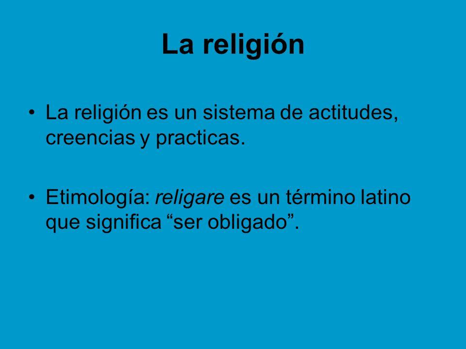 La religiónLa religión es un sistema de actitudes, creencias y practicas.