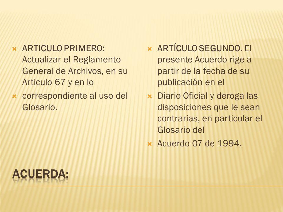 ARTICULO PRIMERO: Actualizar el Reglamento General de Archivos, en su Artículo 67 y en lo