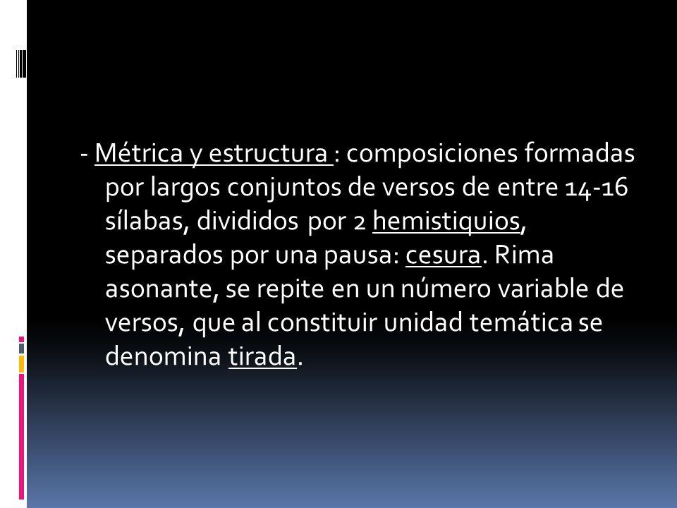 - Métrica y estructura : composiciones formadas por largos conjuntos de versos de entre 14-16 sílabas, divididos por 2 hemistiquios, separados por una pausa: cesura.
