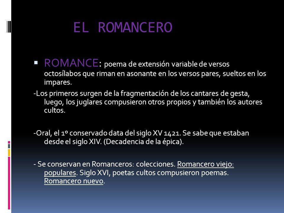 EL ROMANCERO ROMANCE: poema de extensión variable de versos octosílabos que riman en asonante en los versos pares, sueltos en los impares.